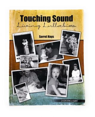 Touching Sound, Living Lullabies with Two CDs. Sorrel Hays