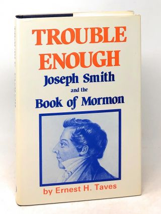 Trouble Enough: Joseph Smith and the Book of Mormon. Ernest H. Taves