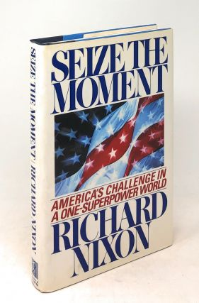 Seize the Moment: America's Challenge in a One-Superpower World. Richard Nixon