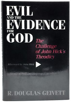 Evil and the Evidence for God: The Challenge of John Hick's Theodicy. R. Douglas Geivett, John...