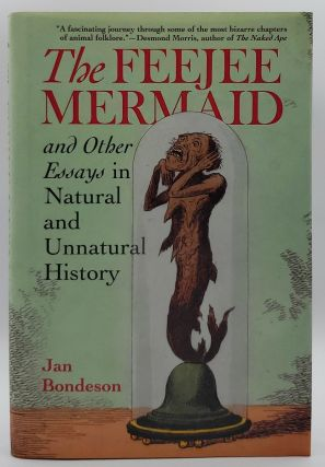 The Feejee Mermaid and Other Essays in Natural and Unnatural History. Jan Bondeson