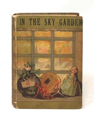 "In the Sky-Garden. Lizzie W. Champney, J. Wells ""Champ"" Champney, Illust"
