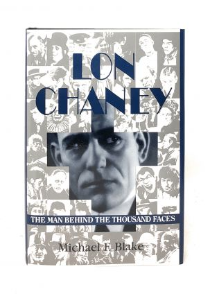 Lon Chaney: The Man Behind the Thousand Faces. Michael F. Blake
