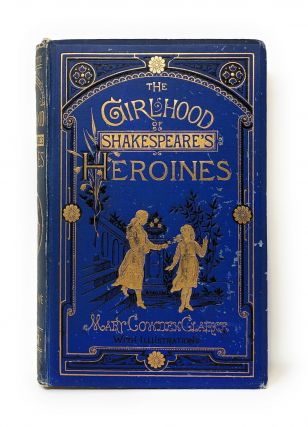The Girlhood of Shakespeare's Heroines; A Series of Fifteen Tales. Mary Cowden Clarke, Sabilla...