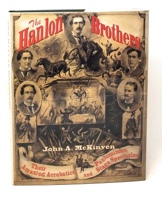 The Hanlon Brothers: Their Amazing Acrobatics, Pantomimes, and Stage Spectacles. John A. McKinven