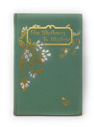 From Mayflowers to Mistletoe: A Year with the Flower Folk. Sarah J. Day
