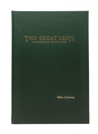 The Great Leon: Vaudeville Headliner. Mike Caveney