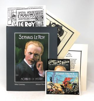Servais Le Roy: Monarch of Mystery with Additional Ephemera. Mike Caveney, William Rauscher