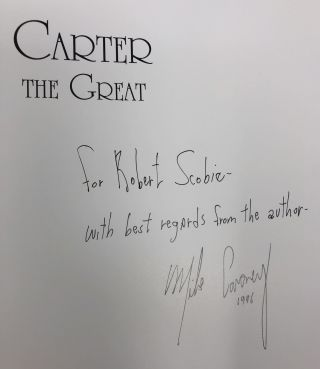 Carter the Great: Being a Detailed Account of Charles Joseph Carter and his Extraordinary Life as a Vagabond Illusionist Who for Three Decades Circumnavigated the Globe with Thirty-One Tons of Magical Impedimenta