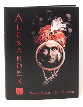 Alexander, The Man Who Knows: Mindreader, Charlatan, Extortionist, Bootlegger, Bigamist,...