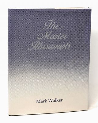 "The Master Illusionists: A ""Front Row"" Seat for Today's Greatest Magic Spectacles. Mark Walker,..."
