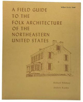 A Field Guide to the Folk Architecture of the Northeastern United States. Richard Pillsbury,...