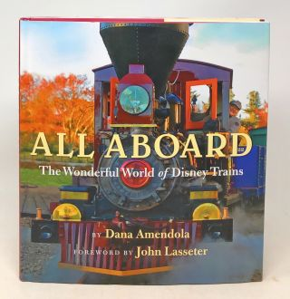 All Aboard: The Wonderful World of Disney Trains. Dana Amendola, John Lasseter, Foreword