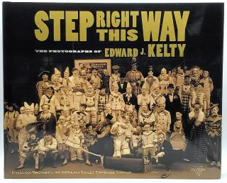 Step Right This Way: The Photographs of Edward J. Kelty. Miles Barth, Alan Siegel, Edward...