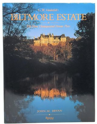 Biltmore Estate: The Most Distinguished Private Place. John M. Bryan