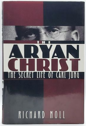 The Aryan Christ: The Secret Life of Carl Jung. Richard Noll