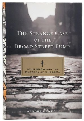 The Strange Case of the Broad Street Pump: John Snow and the Mystery of Cholera. Sandra Hempel
