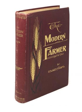 The Modern Farmer in His Business Relations: A Study of Some of the Principles Underlying the Art of Profitable Farming and Marketing, and of the Interests of Farmers as Affected by Modern Social and Economic Conditions and Forces