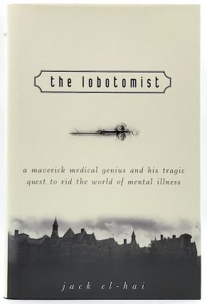 The Lobotomist: A Maverick Medical Genius and His Tragic Quest to Rid the World of Mental...