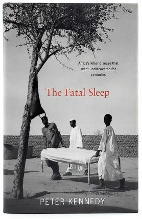 The Fatal Sleep: Africa's Killer Disease That Went Undiscovered for Centuries. Peter Kennedy