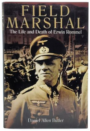 Field Marshal: The Life and Death of Erwin Rommel. Daniel Allen Butler