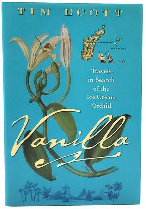 Vanilla: Travels in Search of the Ice Cream Orchid. Tim Ecott