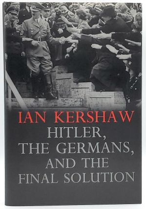 Hitler, the Germans, and the Final Solution. Ian Kershaw