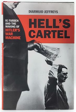 Hell's Cartel: Ig Farben and the Making of Hitler's War Machine. Diarmuid Jeffreys