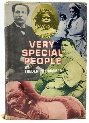 Very Special People: The Struggles, Loves, and Triumphs of Human Oddities. Frederick Drimmer