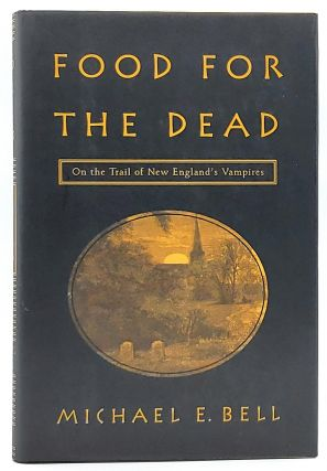Food for the Dead: On the Trail of New England's Vampires. Michael E. Bell