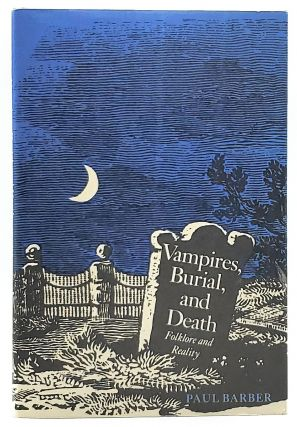 Vampires, Burial, and Death: Folklore and Reality. Paul Barber