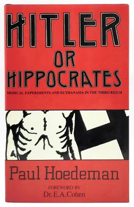 Hitler or Hippocrates: Medical Experiments and Euthanasia in the Third Reich. Paul Hoedeman,...
