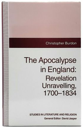 The Apocalypse in England: Revelation Unravelling, 1700-1834. Christopher Burdon, David Jasper