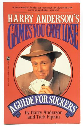 Harry Anderson's Games You Can't Lose: A Guide for Suckers. Harry Anderson, Turk Pipkin