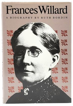 Frances Willard: A Biography. Ruth Bordin