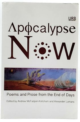 Apocalypse Now: Poems and Prose from the End of Days. Andrew McFadyen-Ketchum, Alexander Lumans