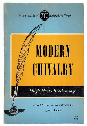 Modern Chivalry: Containing the Adventures of Captain John Farrago and Teague O'Regan, His...