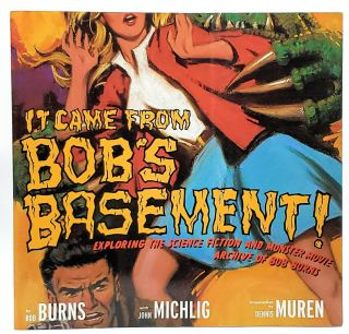 It Came From Bob's Basement: Exploring the Science Fiction and Monster Movie Archive of Bob...