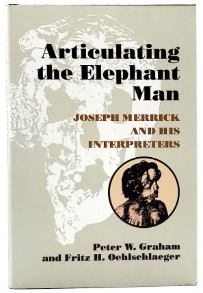 Articulating the Elephant Man: Joseph Merrick and His Interpreters. Peter W. Graham, Fritz H....