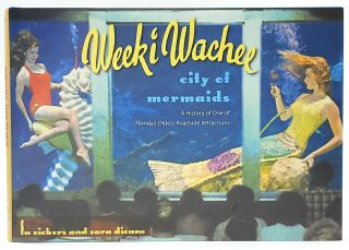 Weeki Wachee, City of Mermaids: A History of One of Florida's Oldest Roadside Attractions. Lu...