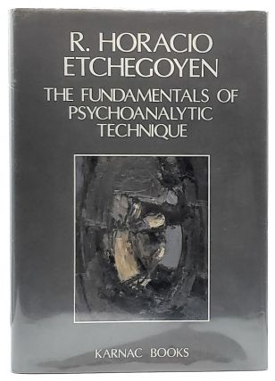 The Fundamentals of Psychoanalytic Technique. R. Horacio Etchegoyen, Patricia Pitchon, Robert S....