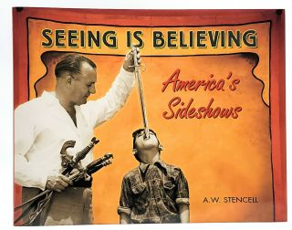 Seeing is Believing: America's Sideshows. A. W. Stencell