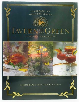 Tavern on the Green: 125 Recipes for Good Times. Jennifer Oz LeRoy, Kay LeRoy