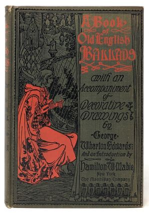 A Book of Old English Ballads. George Wharton Edwards, Hamilton W. Mabie, Illust., Intro