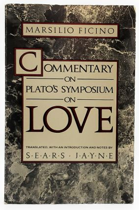 Commentary on Plato's Symposium on Love. Marsilio Ficino, Sears Jayne, Trans