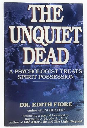 The Unquiet Dead: A Psychologist Treats Spirit Possession. Edith Fiore