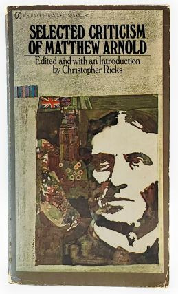 Selected Criticism of Matthew Arnold. Mathew Arnold, Christopher Ricks