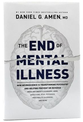 The End of Mental Illness: How Neuroscience is Transforming Psychiatry and Helping Prevent or...