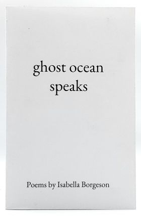 Ghost Ocean Speaks. Isabella Borgeson