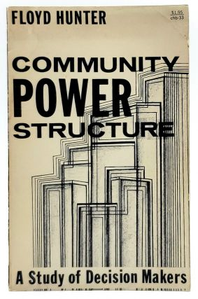 Community Power Structure: A Study of Decision Makers. Floyd Hunter